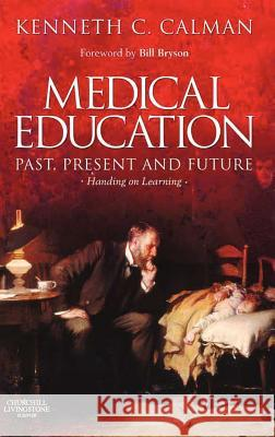 Medical Education: Past, Present and Future : Handing on Learning Kenneth Calman 9780443074738 ELSEVIER HEALTH SCIENCES