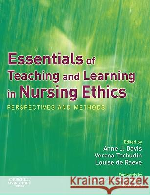 Essentials of Teaching and Learning in Nursing Ethics : Perspectives and Methods Anne J. Davis Verena Tschudin Louise D 9780443074806