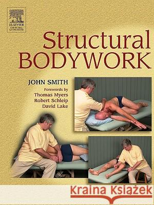 Structural Bodywork : An introduction for students and practitioners John H. Smith 9780443100109