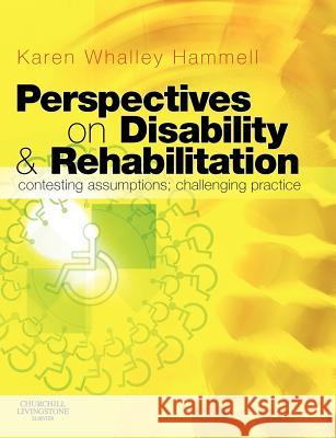Perspectives on Disability & Rehabilitation: Contesting Assumptions; Challenging Practice Karen Whalley Hammell 9780443100598