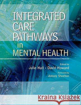 Integrated Care Pathways in Mental Health Julie Hall David Howard 9780443101724