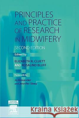 Principles and Practice of Research in Midwifery Elizabeth R. Cluett Rosalind Bluff 9780443101946