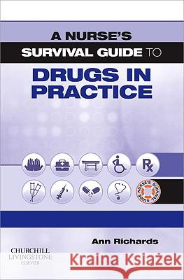 A Nurse's Survival Guide to Drugs in Practice Ann Richards 9780443102172