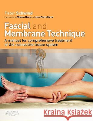 Fascial and Membrane Technique: A Manual for Comprehensive Treatment of the Connective Tissue System Phil Peter Schwind Peter Schwind 9780443102196