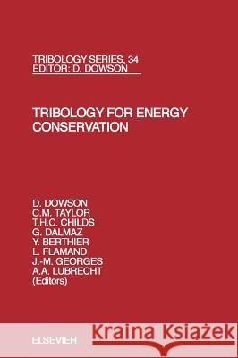 Tribology for Energy Conservation D. Dowson T. H. C. Childs C. M. Taylor 9780444500335