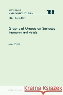 Graphs of Groups on Surfaces: Interactions and Models Arthur T. White A. T. White Arjen Sevenster 9780444500755