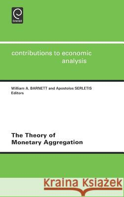 The Theory of Monetary Aggregation W. a. Barnett A. Serletis Harold Ed. Draper 9780444501196
