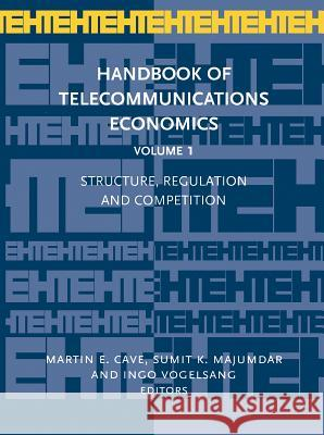 Structure, Regulation and Competition Martin E. Cave Ingo Vogelsang Sumit K. Majumdar 9780444503893