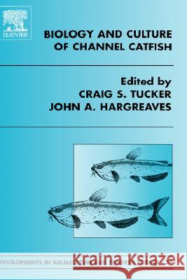 Biology and Culture of Channel Catfish Craig S. Tucker C. S. Tucker J. a. Hargreaves 9780444505767