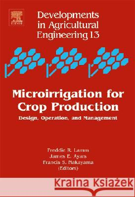 Microirrigation for Crop Production : Design, Operation, and Management Freddie R. Lamm James E. Ayars Francis S. Nakayama 9780444506078