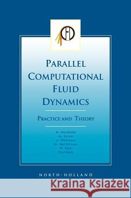 Parallel Computational Fluid Dynamics 2001, Practice and Theory P. Wilders A. Ecer J. Periaux 9780444506726