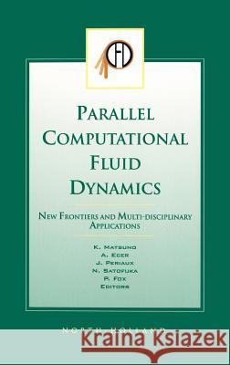 Parallel Computational Fluid Dynamics 2002: New Frontiers and Multi-Disciplinary Applications P. Fox K. Matsuno A. Ecer 9780444506801
