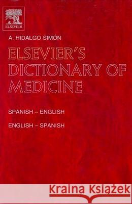 Elsevier's Dictionary of Medicine: Spanish-English and English-Spanishabout 28,000 Terms Ana Hidalgo-Simon A. Hidalg A. Hidalgo Simon 9780444507341
