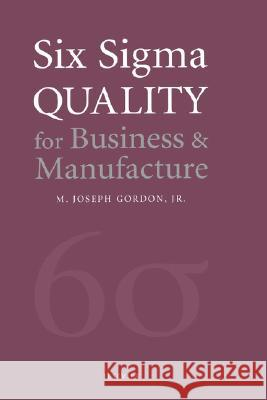 Six Sigma Quality for Business and Manufacture M. Joseph Jr. Gordon Joseph Gordon 9780444510471
