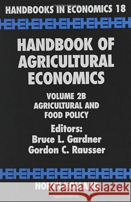 Handbook of Agricultural Economics: Agricultural and Food Policy G. C. Rausser B. L. Gardner 9780444510792