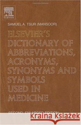 Elsevier's Dictionary of Abbreviations, Acronyms, Synonyms and Symbols Used in Medicine: Second, Enlarged Editionin English with Definitionsapprox. 30 Samuel A. Tsur S. a. Tsur 9780444512659