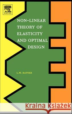Non-Linear Theory of Elasticity and Optimal Design Leah W. Ratner L. W. Ratner 9780444514271