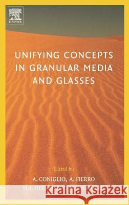 Unifying Concepts in Granular Media and Glasses: From the Statistical Mechanics of Granular Media to the Theory of Jamming Antonio Coniglio Annalisa Fierro Hans J. Herrmann 9780444516077