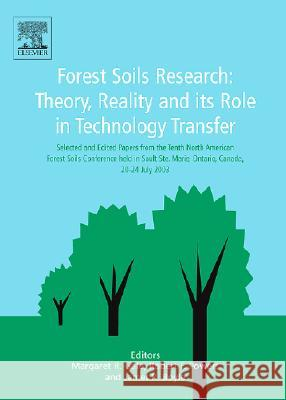 Forest Soils Research: Theory Reality and Its Role in Technology Transfer Margaret Gale 9780444516343