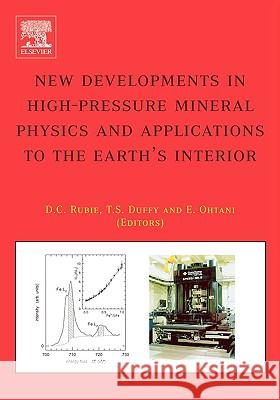 New Developments in High-Pressure Mineral Physics and Applications to the Earth's Interior David C. Rubie Thomas S. Duffy Eiji Ohtani 9780444516923
