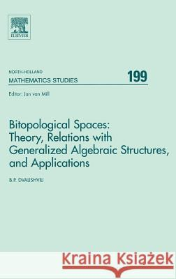 Bitopological Spaces: Theory, Relations with Generalized Algebraic Structures and Applications Badri Dvalishvili Jan Va 9780444517937 North-Holland