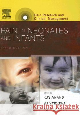Pain in Neonates and Infants : Pain Research and Clinical Management Series K. J. S. Anand B. J. Stevens Patrick J. McGrath 9780444520616