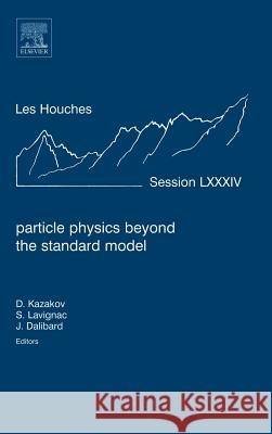 Particle Physics Beyond the Standard Model: Lecture Notes of the Les Houches Summer School 2005 Dmitri Kazakov 9780444528148