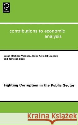 Fighting Corruption in the Public Sector Jorge Martinez-Vazquez Jameson Boex Javier Arz 9780444529749