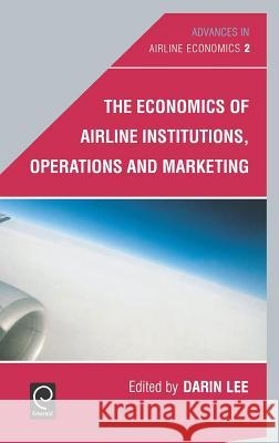 The Economics of Airline Institutions, Operations and Marketing Darin Lee 9780444530271