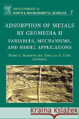 Adsorption of Metals by Geomedia II: Variables, Mechanisms, and Model Applications Douglas Kent 9780444532121