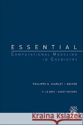 Essential Computational Modeling in Chemistry: A Derivative of Handbook of Numerical Analysis Special Volume: Computation Chemistry, Volume 10 Ciarlet, Philippe G. 9780444537546