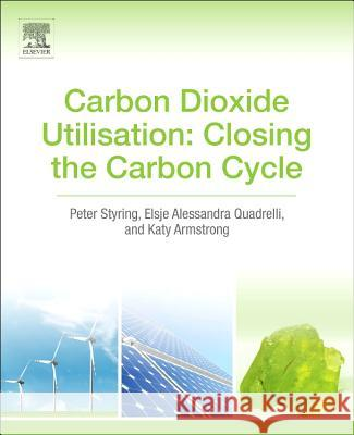 Carbon Dioxide Utilisation: Closing the Carbon Cycle Peter Styring 9780444627469