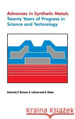 Advances in Synthetic Metals: Twenty Years of Progress in Science and Technology G. Bidan P. Bernier S. Lefrant 9780444720030