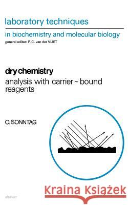 Dry Chemistry: Analysis with Carrier-Bound Reagents Oswald Sonntag O. Sonntag Linda Sonntag 9780444814593