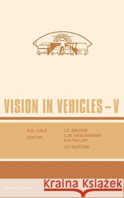 Vision in Vehicles V C. M. Haselgrave S. P. Taylor Gale 9780444814777 North-Holland