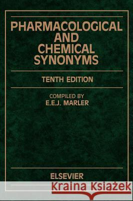 Pharmacological and Chemical Synonyms : A Collection of Names of Drugs, Pesticides and Other Compounds Drawn from the Medical Literature of the World Marler                                   Marler                                   E. E. Marler 9780444820815