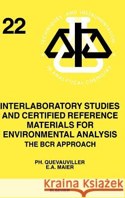 Interlaboratory Studies and Certified Reference Materials for Environmental Analysis: The Bcr Approach Philippe Quevauviller Quevauviller P Ph. Quevauviller 9780444823892