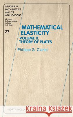 Mathematical Elasticity : Volume II: Theory of Plates Philippe G. Ciarlet P. G. Ciarlet Unknown 9780444825704