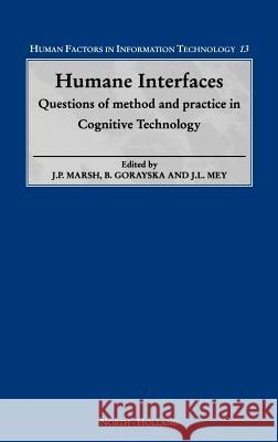 Humane Interfaces: Questions of Method and Practice in Cognitive Technology Jonathon P. Marsh Barbara Gorayska Jacob L. Mey 9780444828743