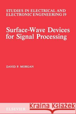 Surface-Wave Devices for Signal Processing D. P. Morgan David P. Morgan Sally Morgan 9780444888457
