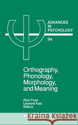 Orthography, Phonology, Morphology and Meaning Frost                                    R. Frost L. Katz 9780444891402