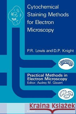 Cytochemical Staining Methods for Electron Microscopy P. R. Lewis P. R. Lewis D. P. Knight 9780444893871