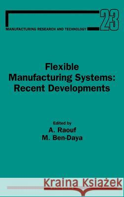 Flexible Manufacturing Systems: Recent Developments A. Raouf M. Ben-Daya Raouf 9780444897985