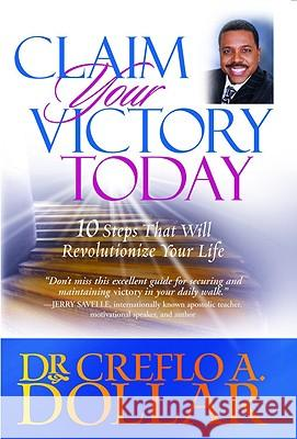 Claim Your Victory Today: 10 Steps That Will Revolutionize Your Life Creflo A., Jr. Dollar 9780446178174