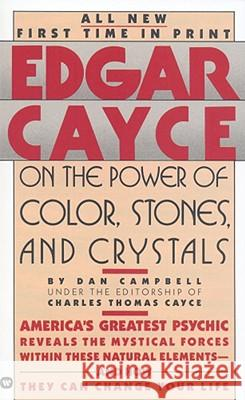 Edgar Cayce on the Power of Color, Stones, and Crystals Dan Campbell Charles Thomas Cayce 9780446349826