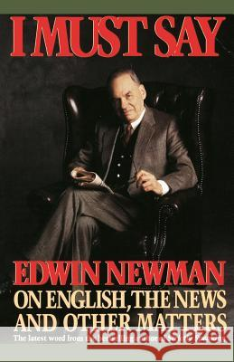 I Must Say: Edwin Newman on English, the News, and Other Matters Edwin Newman 9780446390996 Warner Books