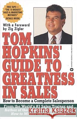 Tom Hopkins Guide to Greatness in Sales: How to Become a Complete Salesperson Tom Hopkins 9780446393706 Warner Books