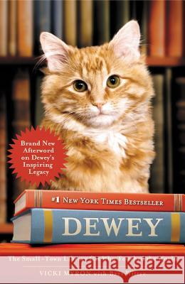 Dewey: The Small-Town Library Cat Who Touched the World Vicki Myron Bret Witter Bret Witter 9780446407427