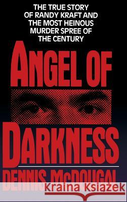 Angel of Darkness: The True Story of Randy Kraft and the Most Heinousmurder Spree Dennis McDougal Rick Morgan 9780446515382