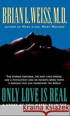 Only Love Is Real: A Story of Soulmates Reunited Brian L. Weiss M. D. Brian Weiss 9780446519458